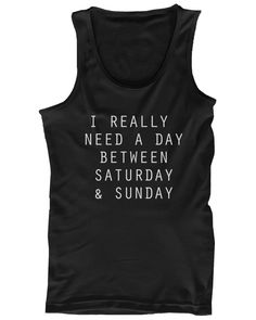 Funny Lazy Statement Graphic Tanks - I Really Need A Day Between Saturday and Sunday