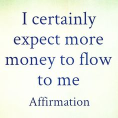 I certainly expect more money to flow to me - Affirmation. Just a little #affirmation from #abrahamhicks to you :) #inspiring #inspiration #motivation #vortex #expectation #positive #money #flow #inthezone #liveyourlife #youareworthy