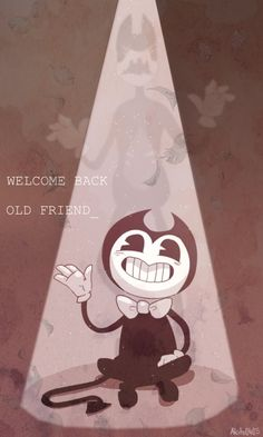Welcome back- [Bendy and the Ink Machine] by Akito0405 on DeviantArt