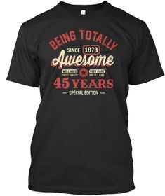 Being Totally Since 1973 Awesome 45 Years Special Edition