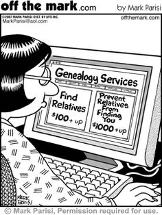 Humor:Genealogy Services: Find relatives $100 and up; Prevent relatives from finding you $1000 & up. #humor #genealogy