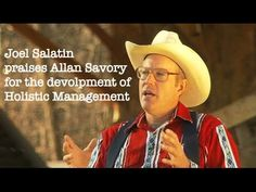 Joel Salatin on Holistic Management - shares his admiration for Allan Savory and compares him to greats like Bill Mollison the father of permaculture.