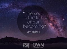 """This deeply moves me. :: """"The soul is the lure of our becoming."""" — Jean Houston"""