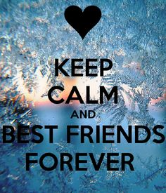 KEEP CALM AND BEST FRIENDS FOREVER