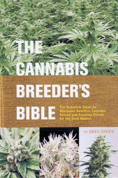 Cannabis Breeder's Bible 'The Cannabis Breeder's Bible' offers real-world professional techniques for breeding primo pot and gives precise growing information for 60 popular marijuana varieties. The ...