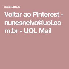 Voltar ao Pinterest - nunesneiva@uol.com.br - UOL Mail