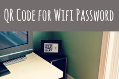 When someone needs the wi fi password for your house, just have them scan the QR code...sweet!
