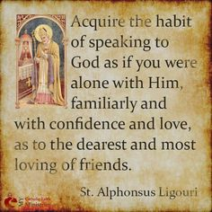 St. Alphonsus Ligouri quote on #prayer and speaking to God as a dear friend  www.suitablegifts.com #quotes #inspiration #motivation #meditation #spirituality #yoga #gratitude