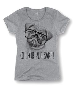 This Athletic Heather 'Oh For Pug Sake' Fitted Tee by Cotton Jungle is perfect! #zulilyfinds