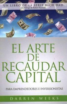 El arte de recaudar capital / The Art of Raising Capital: Para emprendedores e inversionistas / For Entrepreneurs...