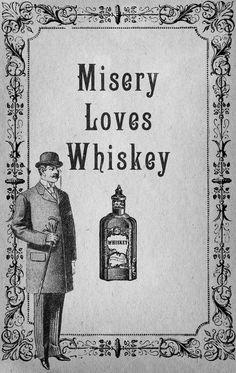 Misery Loves Whiskey.