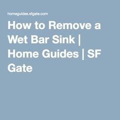 How to Remove a Wet Bar Sink | Home Guides | SF Gate
