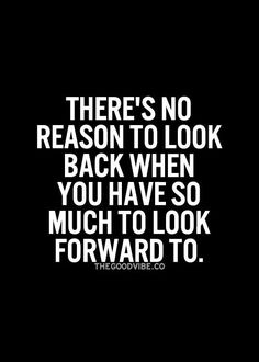There's no reason to look back when you have so much to look forward to... #inspirational