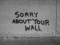 Sorry about your wall.