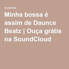 Minha bossa é assim de Daunce Beatz   Ouça grátis na SoundCloud