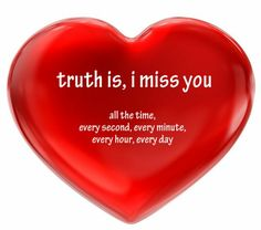 """Love Quotes About love Messages Truth Is, I Miss You All The Time Love Life quotes about love thoughts """" Truth is, I miss you all the time every second, eve Missing You Quotes, Love Life Quotes, Love Quotes For Her, Love Of My Life, Missing My Husband, Missing You So Much, Miss You Mom, I Miss Her, Love Thoughts"""