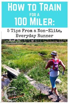 How to train for a 100 mile ultra marathon: 5 tips from a non-elite, everyday runner.