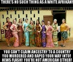 Hm, not sure I agree with this. Being African is your nationality aka where you were born, the color of your skin has nothing to do with it. What would you tell an Albino African? Aren't whites just distant descendants of Albino Africans? Please don't turn black power into white hatred.