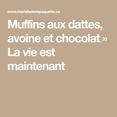 Muffins aux dattes, avoine et chocolat » La vie est maintenant Cookies, Desserts, Biscuits, Date Muffins, Cooking Food, Other Recipes, Snacks, Crack Crackers, Tailgate Desserts