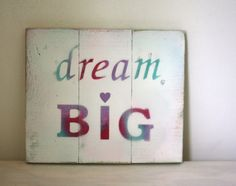 Hand painted reclaimed timber plaque- dream BIG Freestanding or can be wall hung
