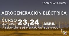 Curso Instalacion de Aerogeneradores, 23 y 24 de Abril 2016, Leon Gto. info: aerogeneracion@11colors.com