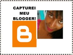 CAPTUREI MEU BLOGGER!
