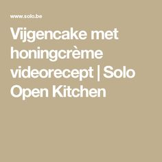 Vijgencake met honingcrème videorecept | Solo Open Kitchen