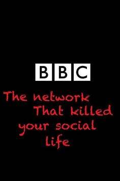 BBC: The network that killed your social life