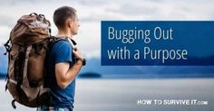 Bugging Out with a Purpose