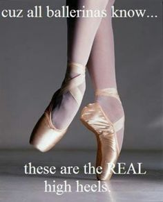 Cuz all ballerinas know... these are the real high heels!  Get some new dance attire or take some dance lessons at Loretta's in Keego Harbor, MI!  If you'd like more information just give us a call at (248) 738-9496 or visit our website www.lorettasdanceboutique.com!