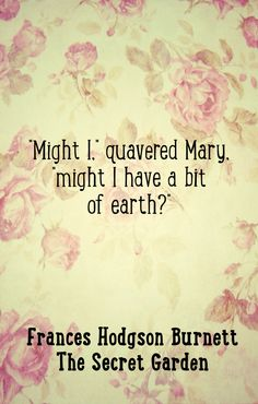 "The Secret Garden quotes, Frances Hodgson Burnett wisdom, ""Might I?..."""