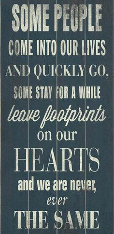 Some People Come Into Our Lives & Quickly Go, Some Stay For Awhile. Leave Footprints on our Hearts & We Are Never The Same <3 #quote #wall #art