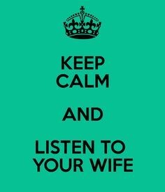 Keep Calm & Listen to Your Wife!