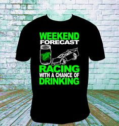 Weekend Forecast Racing Chance of Drinking T Shirt. You choose your lettering and shirt colors. Picture shown is White Main Lettering and color is Fluores Dirt Track Racing, Nascar Racing, Racing Cake, Auto Racing, Racing Wallpaper, Motorcycle Tips, Girl Motorcycle, Bobber Motorcycle, Motorcycle Quotes