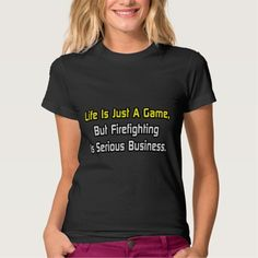 Life Is Just a Game  Firefighting Is Serious T Shirt, Hoodie Sweatshirt