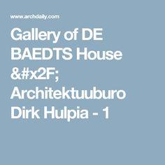 Gallery of DE BAEDTS House / Architektuuburo Dirk Hulpia - 1
