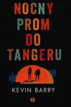 Nocny prom do Tangeru | Kevin Barry (książka) - Księgarnia znak.com.pl Prom, Books, Livros, Senior Prom, Livres, Book, Libri, Libros, Graduation