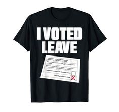 Vote Leave, I Voted, Politics, Man Shop, Amazon, Mens Tops, T Shirt, Supreme T Shirt, Amazons