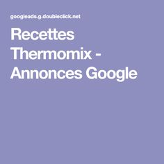 Recettes Thermomix - Annonces Google Filets, Ads, Google, Filet Mignon, Recipes, Thermomix