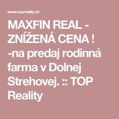 MAXFIN REAL - ZNÍŽENÁ CENA ! -na predaj rodinná farma v Dolnej Strehovej. :: TOP Reality Calm