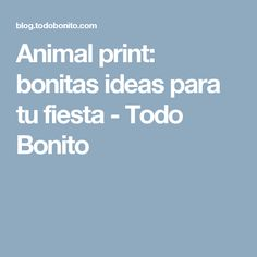 Animal print: bonitas ideas para tu fiesta - Todo Bonito
