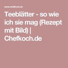 Teeblätter - so wie ich sie mag (Rezept mit Bild) | Chefkoch.de