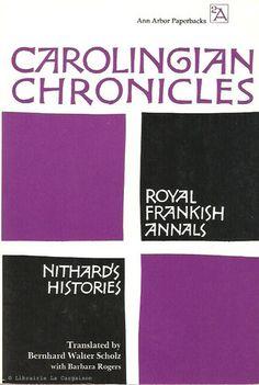 COLLECTIF. Carolingian Chronicles. Royal Frankish Annals and Nithard's Histories.