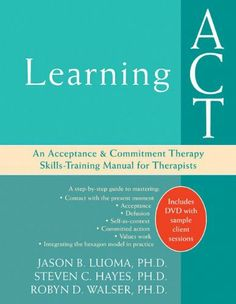 Learning ACT: An Acceptance and Commitment Therapy Skills-Training Manual for Therapists by Jason Luoma PhD, http://www.amazon.com/dp/1572244984/ref=cm_sw_r_pi_dp_s-Uxsb0XP6SAD