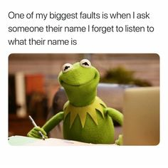 That's probably why I can't remember names lol Funny Kermit Memes, Crazy Funny Memes, Really Funny Memes, Stupid Memes, Funny Relatable Memes, Funny Tweets, Funny Jokes, Funny Shit, Funny Laugh