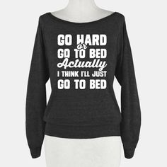 Go Hard or Go To Bed! Actually I Think I'll Just Go To Bed #lazy #fashion #style #nap #sleep #bed #raglan #cute #trendy