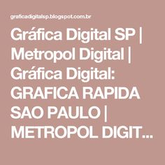 Gráfica Digital SP | Metropol Digital | Gráfica Digital: GRAFICA RAPIDA SAO PAULO | METROPOL DIGITAL