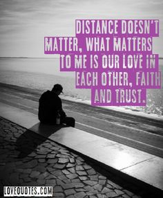 - Love Quotes - http://www.lovequotes.com/distant-doesnt-matter/