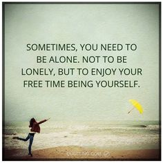 alone quotes Sometimes, you need to be alone. Not to be lonely, but to enjoy your free time being yourself. Learn To Fight Alone, Great Quotes, Inspirational Quotes, Alone Quotes, My Spirit, Free Time, Make Me Happy, Live For Yourself, Lonely