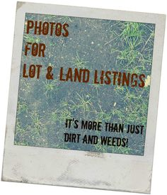 Tips for Great Photos for your lot and land real estate listings. http://blog.lotnetwork.com/photos-sell-real-estate-tips-for-great-photos-for-lot-land-listings/